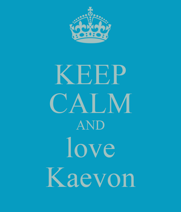 KEEP CALM AND love Kaevon