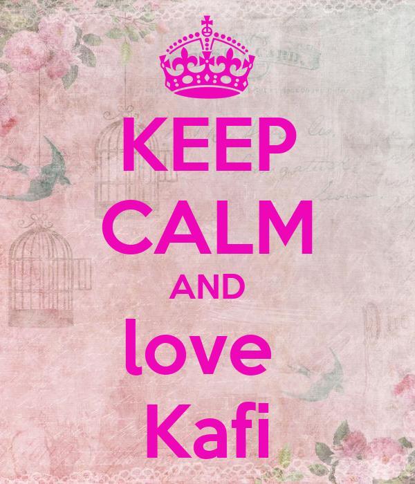 KEEP CALM AND love  Kafi