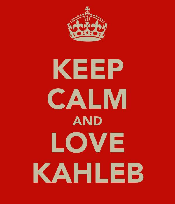 KEEP CALM AND LOVE KAHLEB
