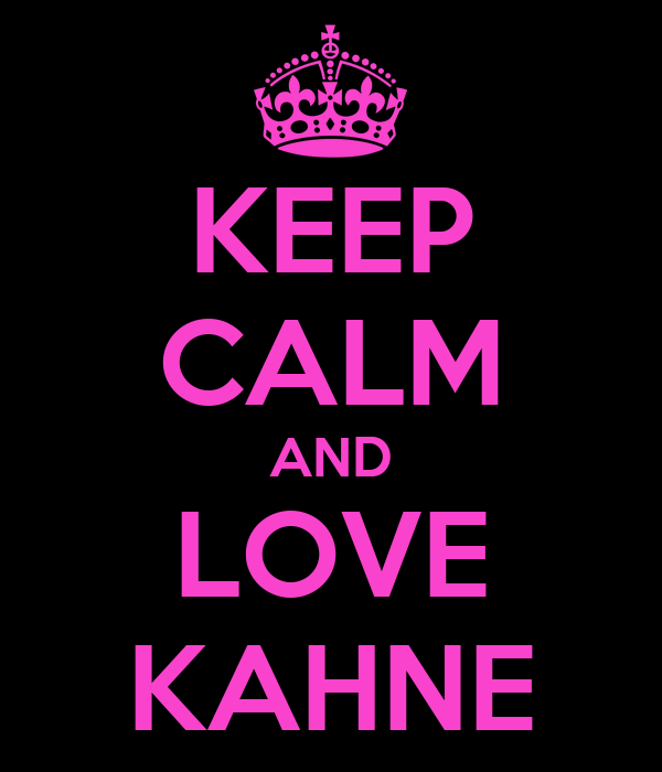 KEEP CALM AND LOVE KAHNE