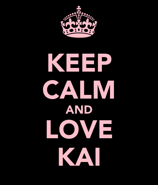 KEEP CALM AND LOVE KAI