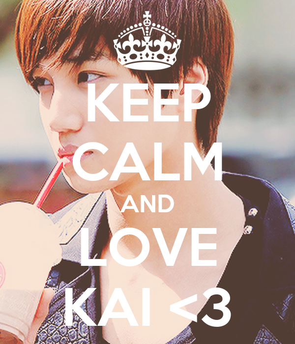 KEEP CALM AND LOVE KAI <3
