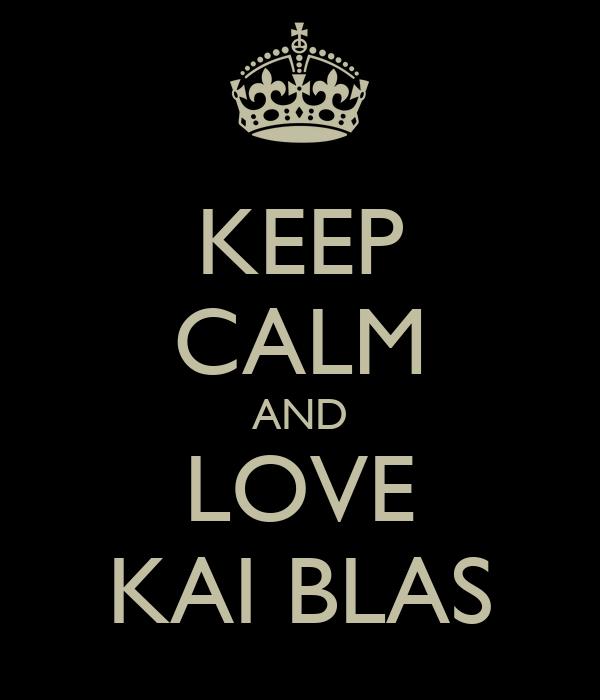 KEEP CALM AND LOVE KAI BLAS