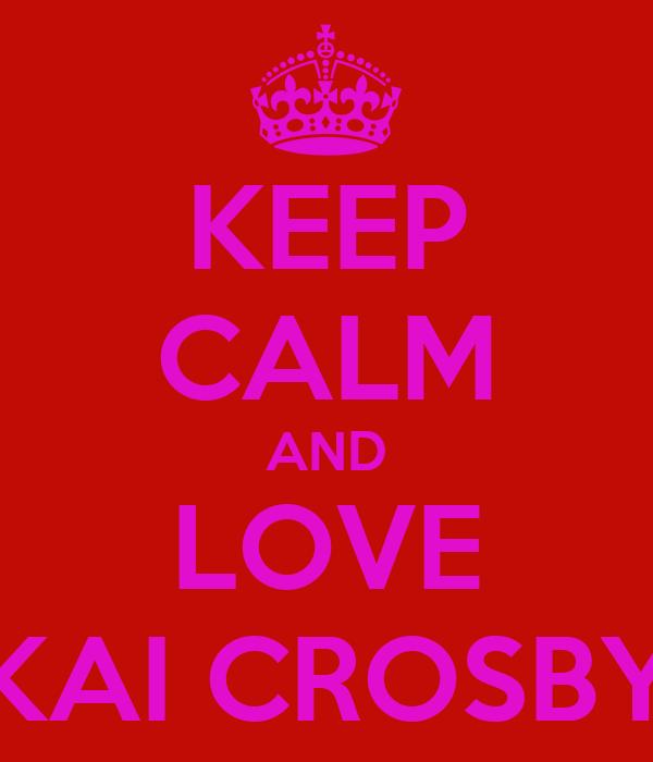 KEEP CALM AND LOVE KAI CROSBY