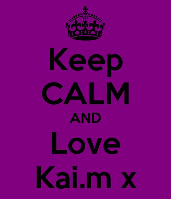 Keep CALM AND Love Kai.m x