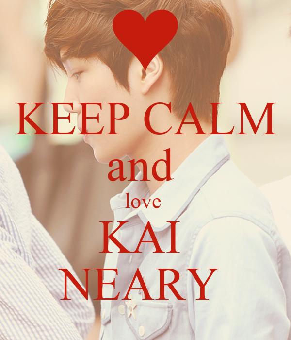 KEEP CALM and  love  KAI  NEARY