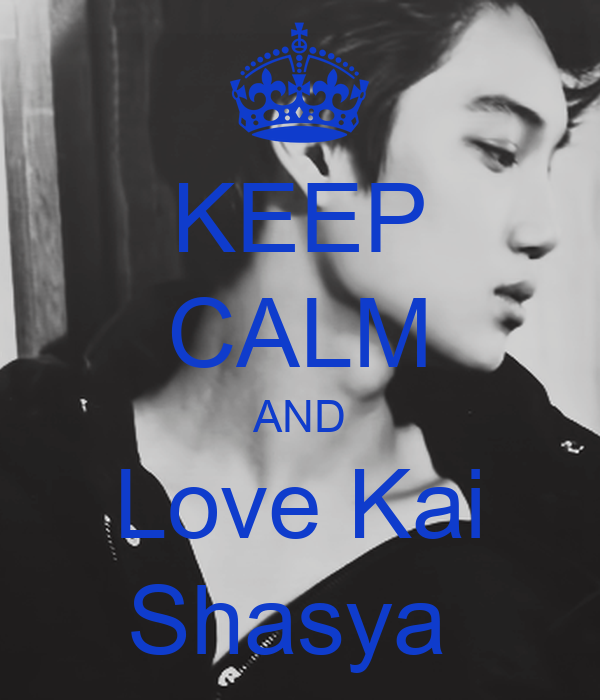 KEEP CALM AND Love Kai Shasya