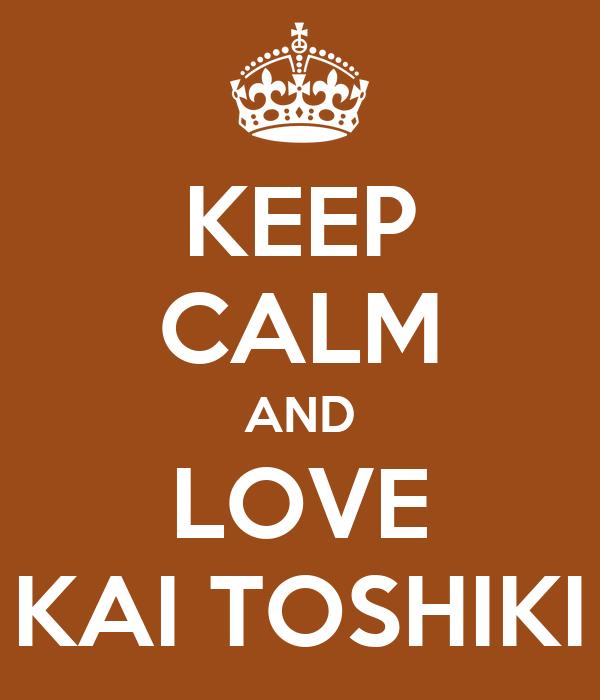 KEEP CALM AND LOVE KAI TOSHIKI