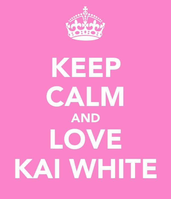 KEEP CALM AND LOVE KAI WHITE