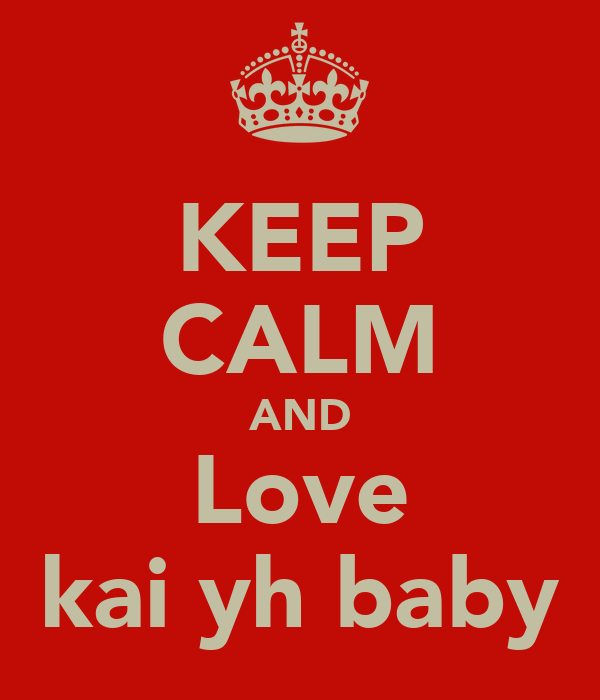 KEEP CALM AND Love kai yh baby