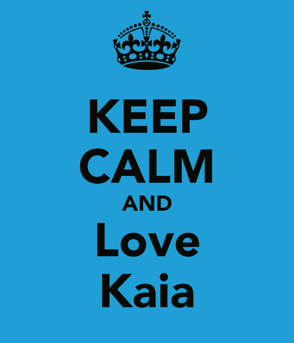 KEEP CALM AND Love Kaia