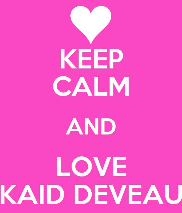 KEEP CALM AND LOVE KAID DEVEAU