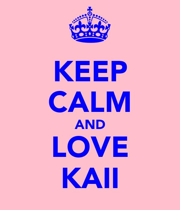 KEEP CALM AND LOVE KAII
