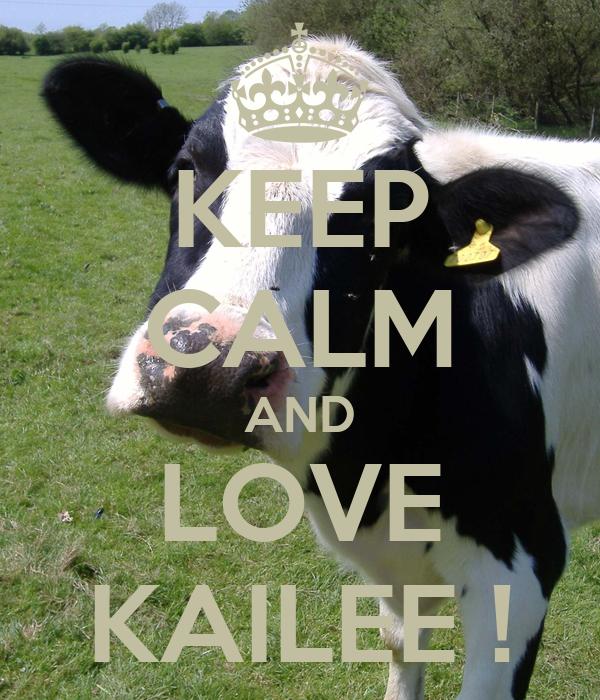 KEEP CALM AND LOVE KAILEE !