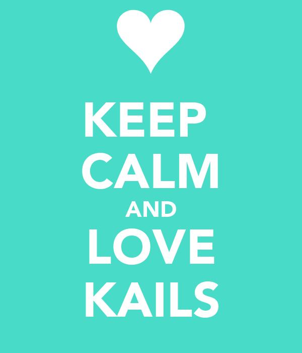 KEEP  CALM AND LOVE KAILS