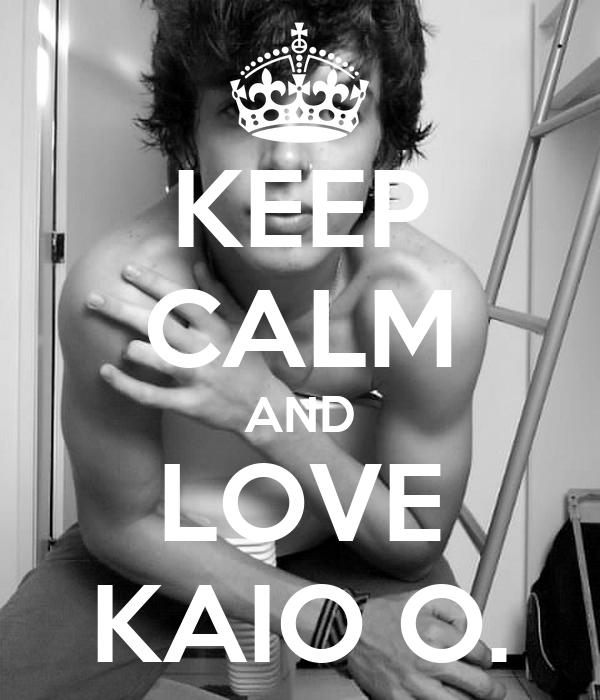 KEEP CALM AND LOVE KAIO O.
