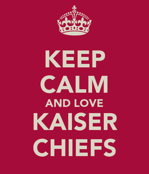 KEEP CALM AND LOVE KAISER CHIEFS