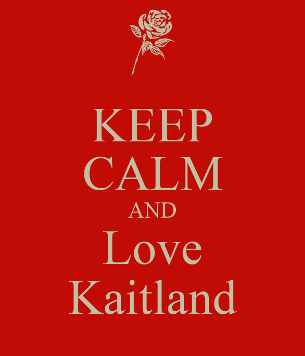 KEEP CALM AND Love Kaitland
