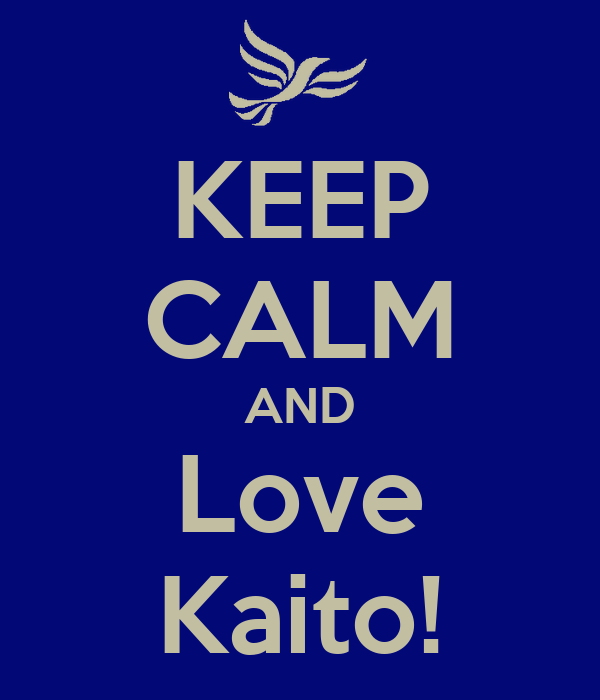 KEEP CALM AND Love Kaito!