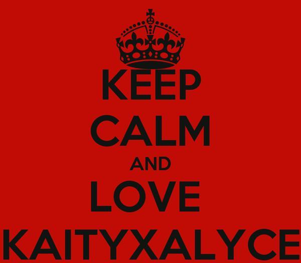 KEEP CALM AND LOVE   KAITYXALYCE