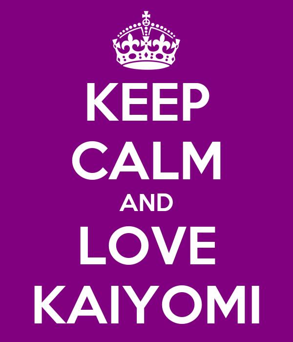 KEEP CALM AND LOVE KAIYOMI