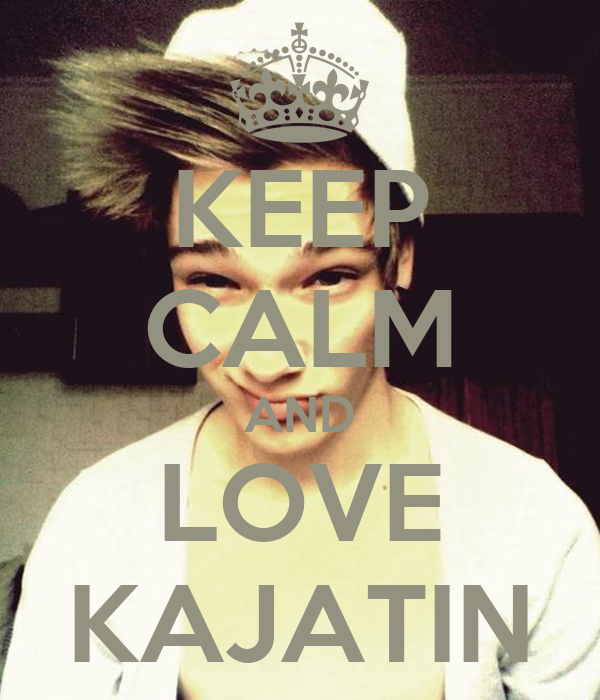 KEEP CALM AND LOVE KAJATIN