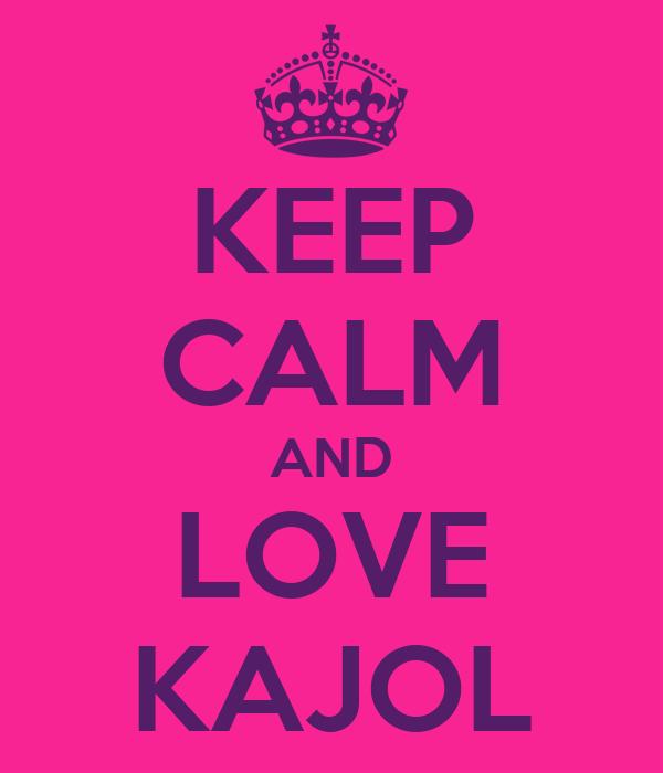 KEEP CALM AND LOVE KAJOL