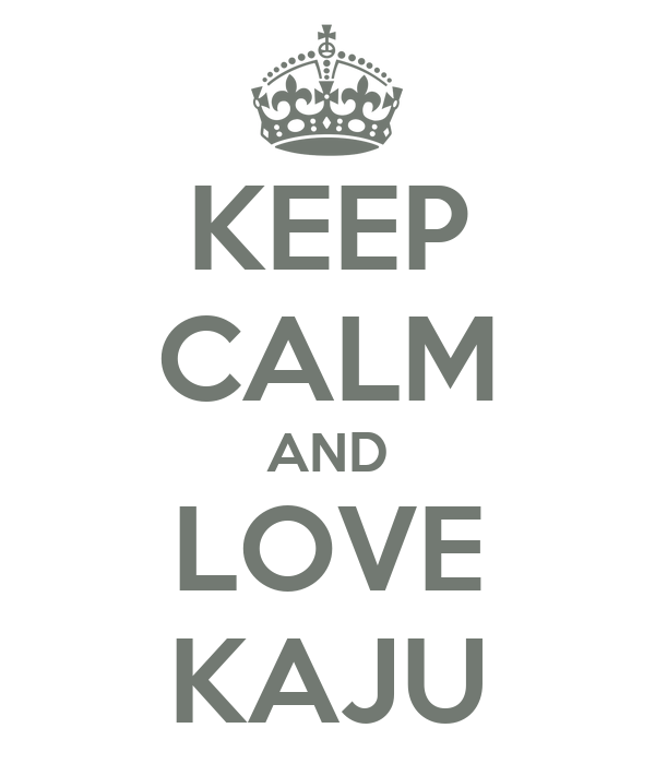 KEEP CALM AND LOVE KAJU