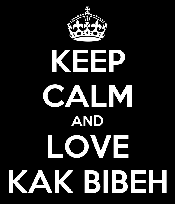 KEEP CALM AND LOVE KAK BIBEH