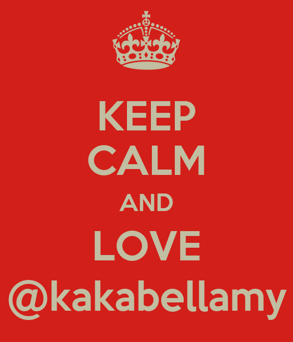KEEP CALM AND LOVE @kakabellamy