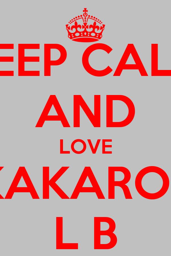 KEEP CALM AND LOVE KAKAROT L B