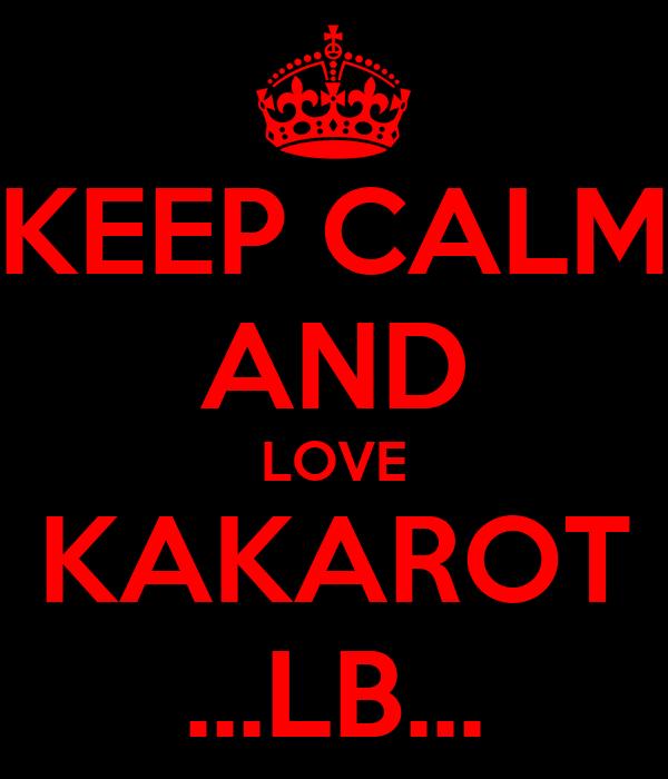 KEEP CALM AND LOVE KAKAROT ...LB...