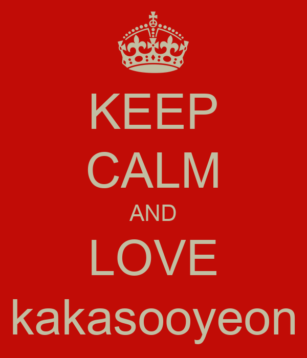 KEEP CALM AND LOVE kakasooyeon