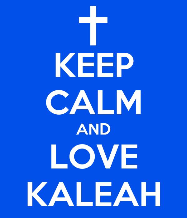 KEEP CALM AND LOVE KALEAH