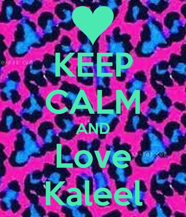 KEEP CALM AND Love Kaleel