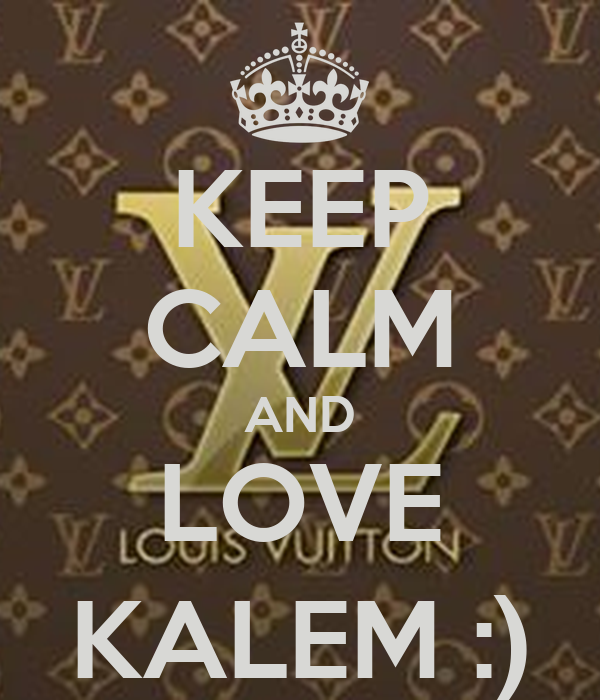 KEEP CALM AND LOVE KALEM :)