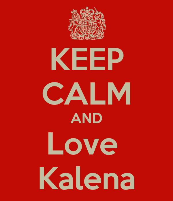 KEEP CALM AND Love  Kalena