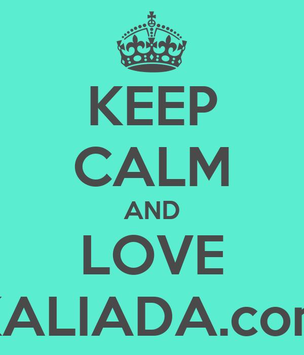 KEEP CALM AND LOVE KALIADA.com