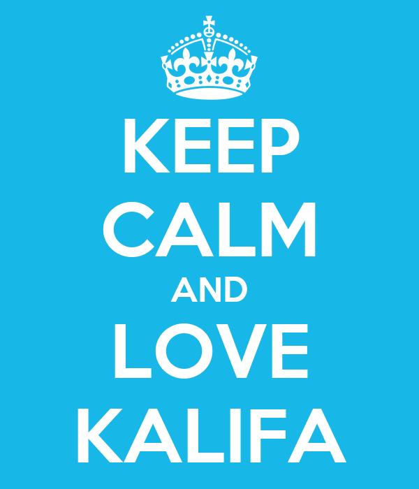 KEEP CALM AND LOVE KALIFA