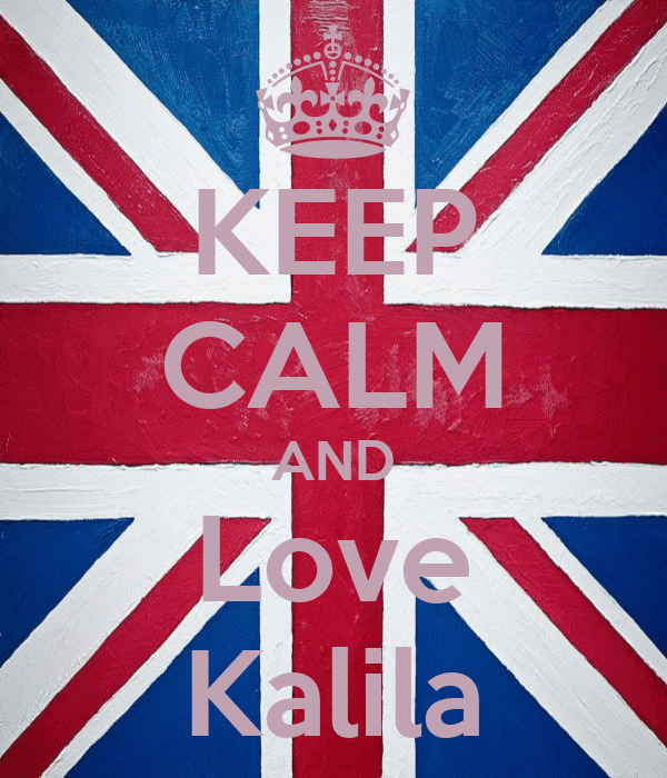 KEEP CALM AND Love Kalila