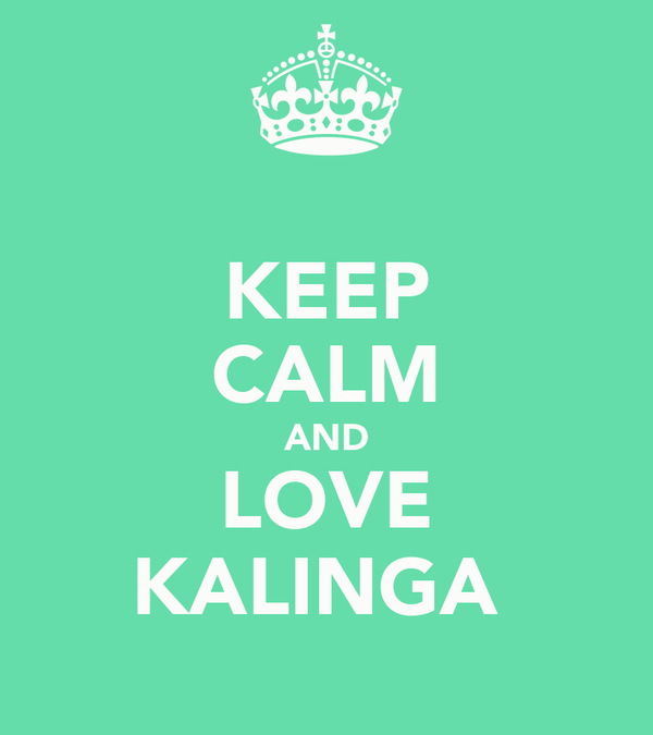 KEEP CALM AND LOVE KALINGA
