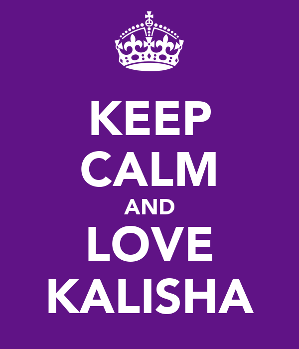 KEEP CALM AND LOVE KALISHA