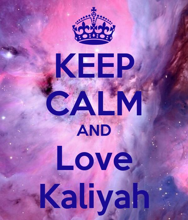 KEEP CALM AND Love Kaliyah