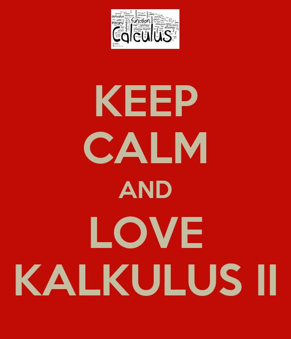 KEEP CALM AND LOVE KALKULUS II