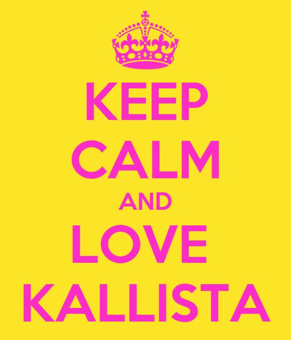 KEEP CALM AND LOVE  KALLISTA