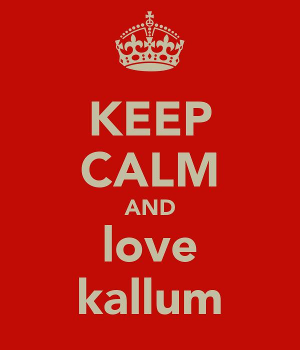 KEEP CALM AND love kallum