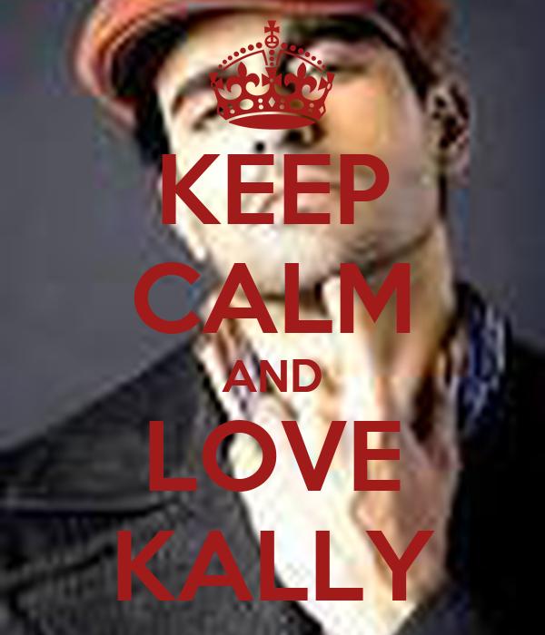 KEEP CALM AND LOVE KALLY