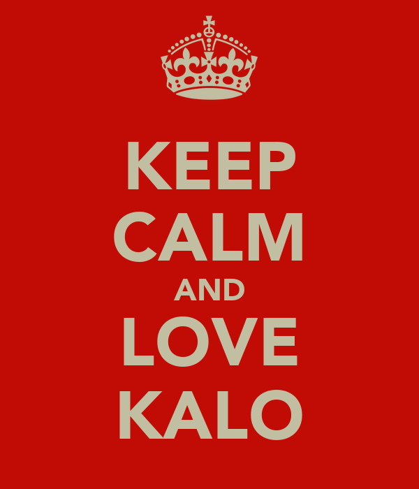 KEEP CALM AND LOVE KALO