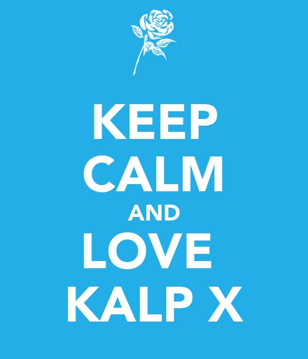 KEEP CALM AND LOVE  KALP X