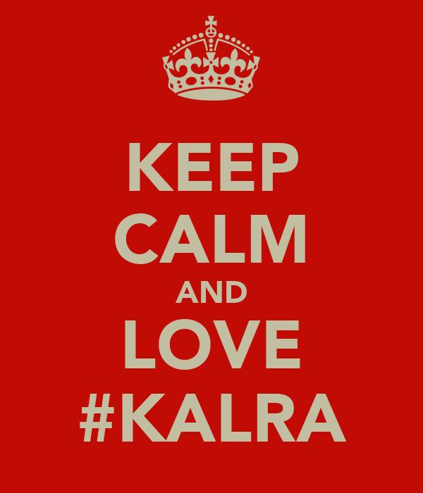 KEEP CALM AND LOVE #KALRA